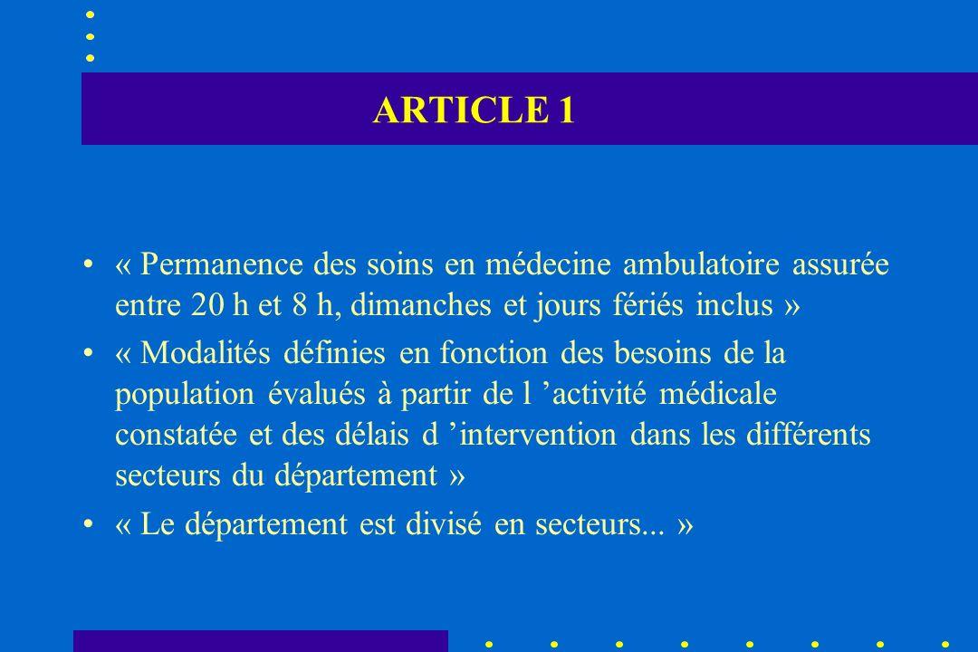 ARTICLE 1 « Permanence des soins en médecine ambulatoire assurée entre 20 h et 8 h, dimanches et jours fériés inclus » « Modalités définies en fonctio
