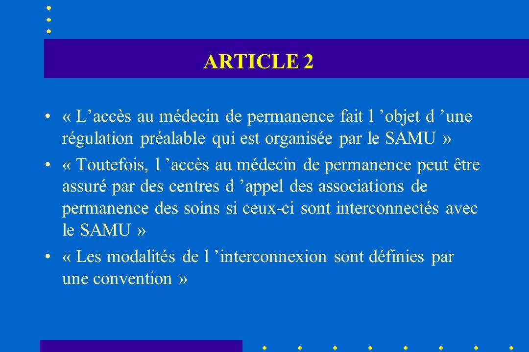 ARTICLE 2 « Laccès au médecin de permanence fait l objet d une régulation préalable qui est organisée par le SAMU » « Toutefois, l accès au médecin de