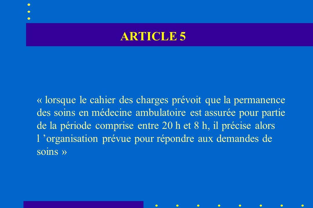 ARTICLE 5 « lorsque le cahier des charges prévoit que la permanence des soins en médecine ambulatoire est assurée pour partie de la période comprise e