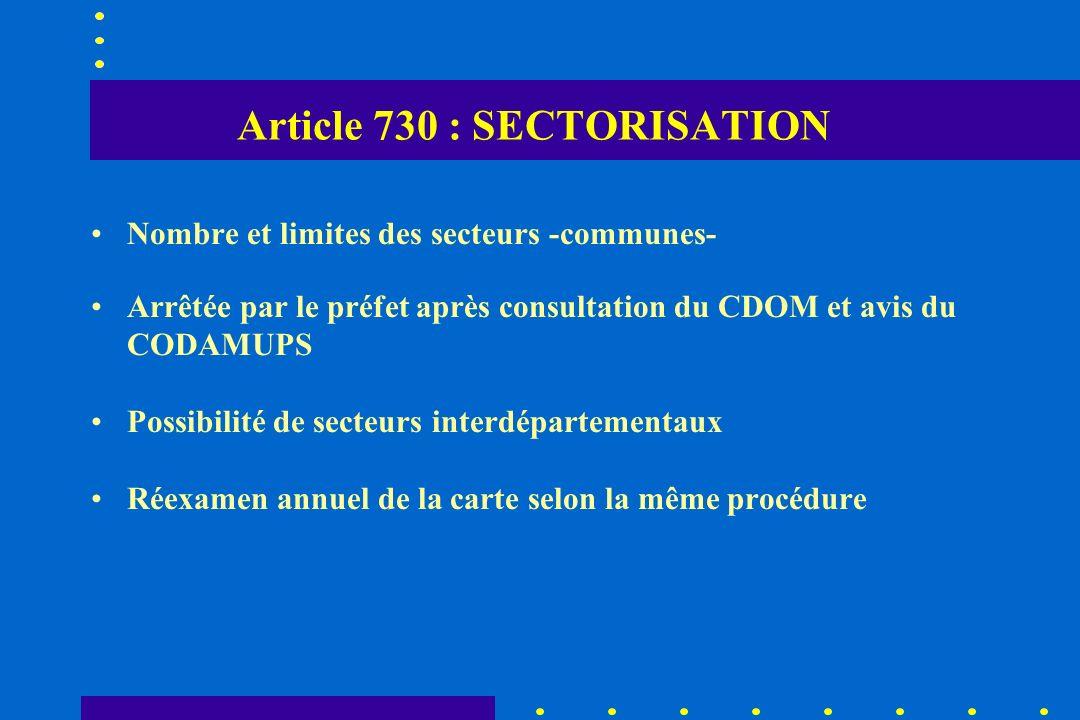 Article 730 : SECTORISATION Nombre et limites des secteurs -communes- Arrêtée par le préfet après consultation du CDOM et avis du CODAMUPS Possibilité