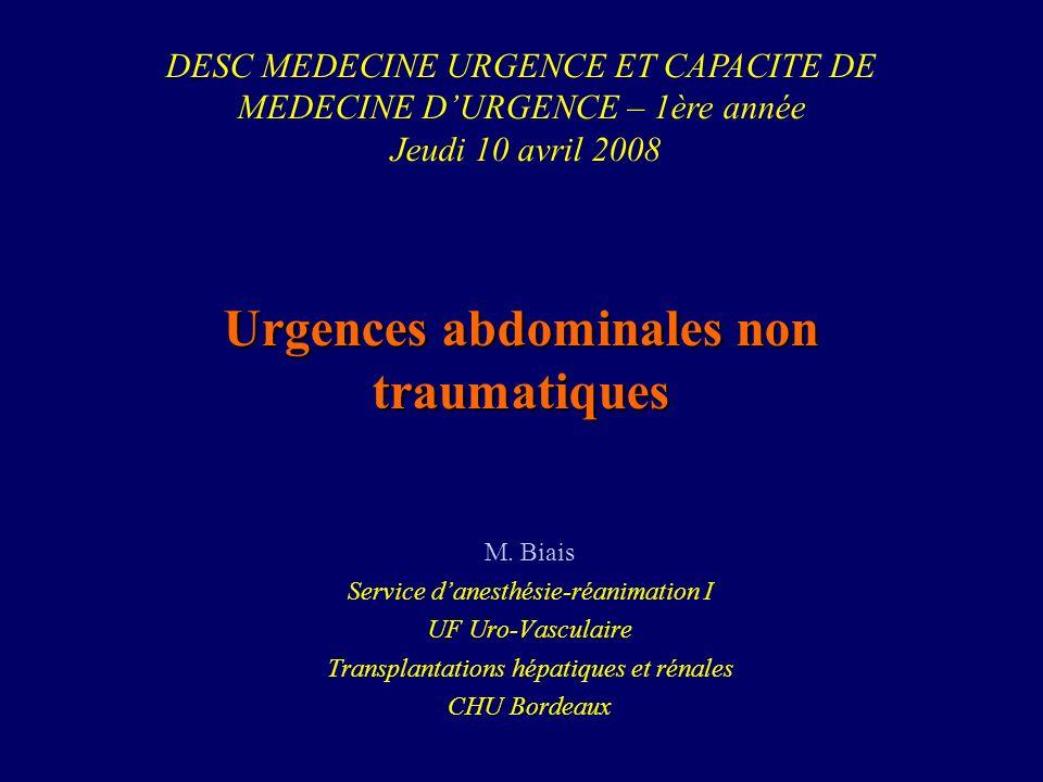 Urgences abdominales non traumatiques M. Biais Service danesthésie-réanimation I UF Uro-Vasculaire Transplantations hépatiques et rénales CHU Bordeaux