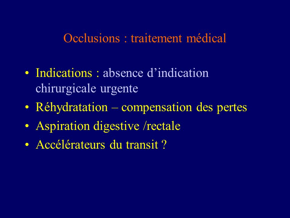 Occlusions : traitement médical Indications : absence dindication chirurgicale urgente Réhydratation – compensation des pertes Aspiration digestive /r