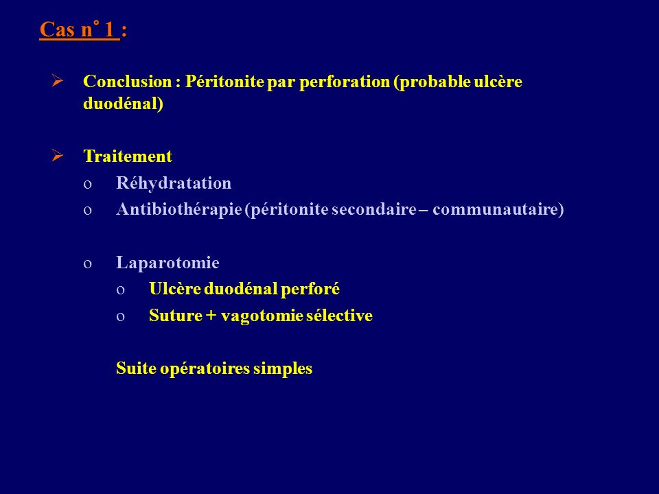 Cas n° 1 : Conclusion : Péritonite par perforation (probable ulcère duodénal) Traitement oRéhydratation oAntibiothérapie (péritonite secondaire – comm