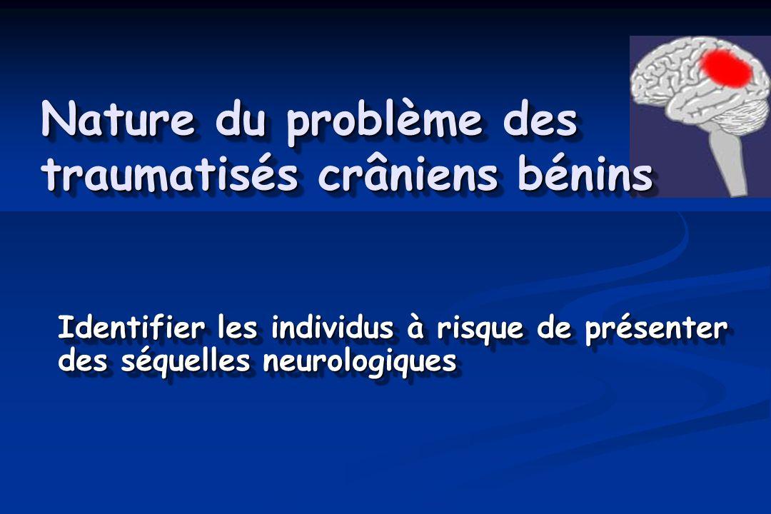 Nature du problème des traumatisés crâniens bénins Identifier les individus à risque de présenter des séquelles neurologiques