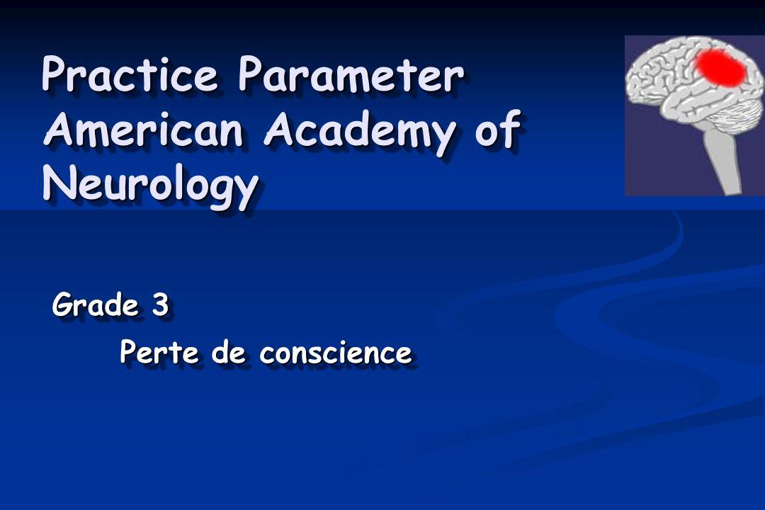 Practice Parameter American Academy of Neurology Grade 3 Perte de conscience Grade 3 Perte de conscience