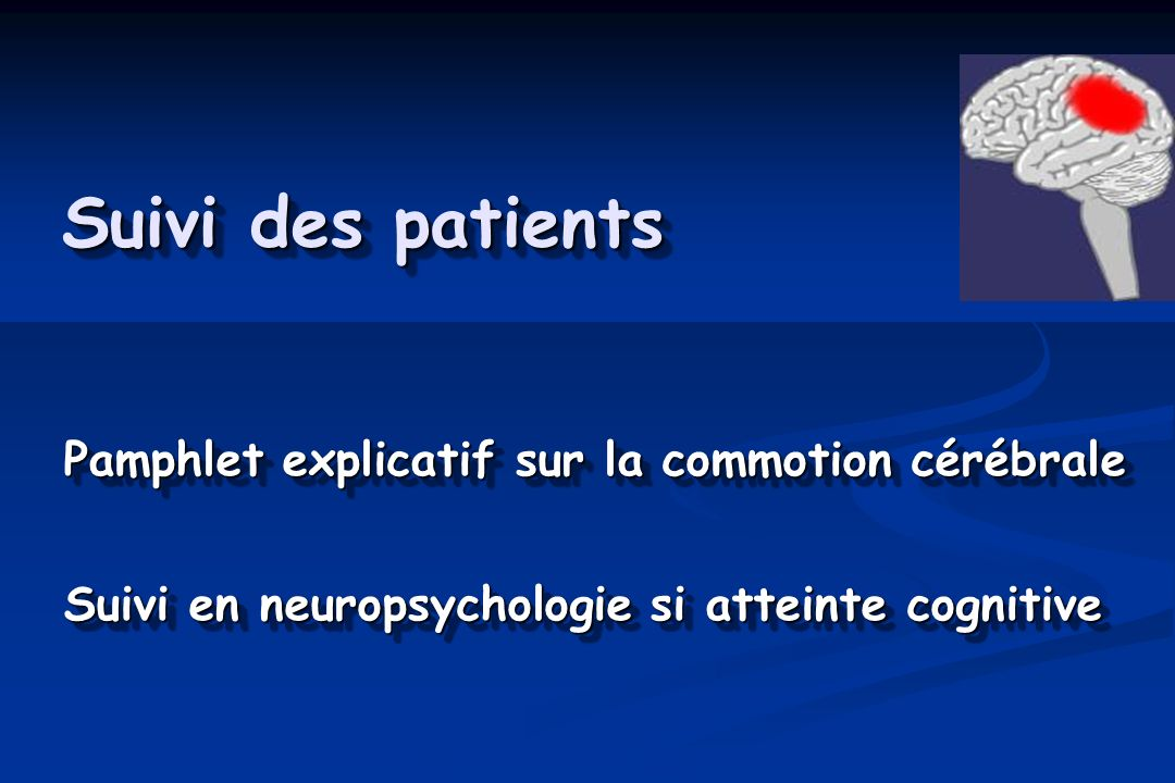 Suivi des patients Pamphlet explicatif sur la commotion cérébrale Suivi en neuropsychologie si atteinte cognitive Pamphlet explicatif sur la commotion cérébrale Suivi en neuropsychologie si atteinte cognitive