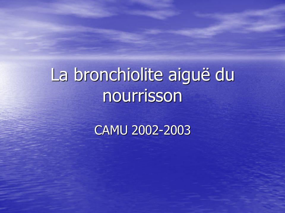 La bronchiolite aiguë du nourrisson CAMU 2002-2003