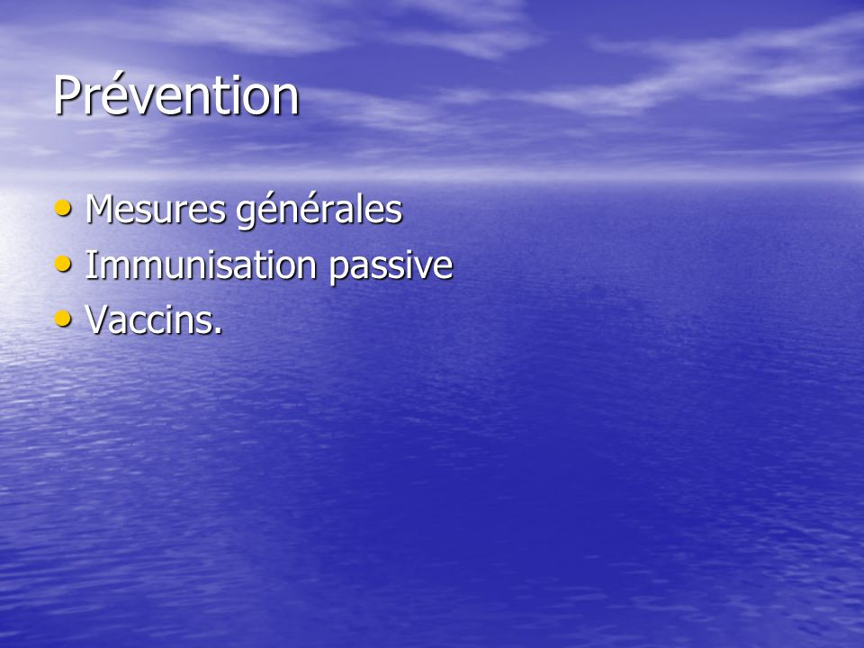 Prévention Mesures générales Mesures générales Immunisation passive Immunisation passive Vaccins.