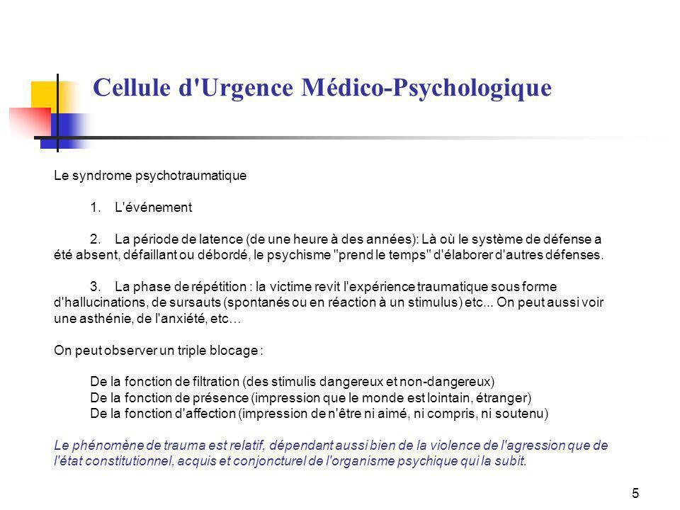 16 Mise en place d une Cellule d Urgence Médico-Psychologique lors d un Plan Rouge -Le médecin régulateur du SAMU déclenche la Cellule dUrgence Médico-Psychologique (CUMP) par un appel téléphonique au référent CUMP d astreinte.