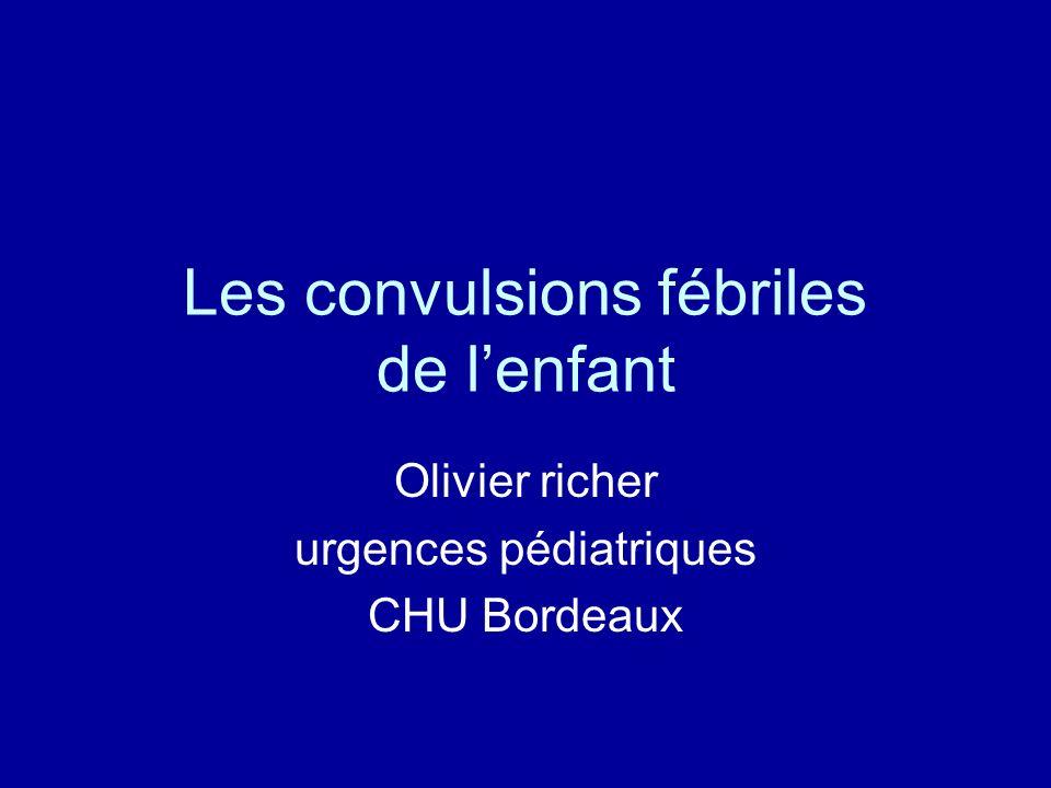 Les convulsions fébriles de lenfant Olivier richer urgences pédiatriques CHU Bordeaux