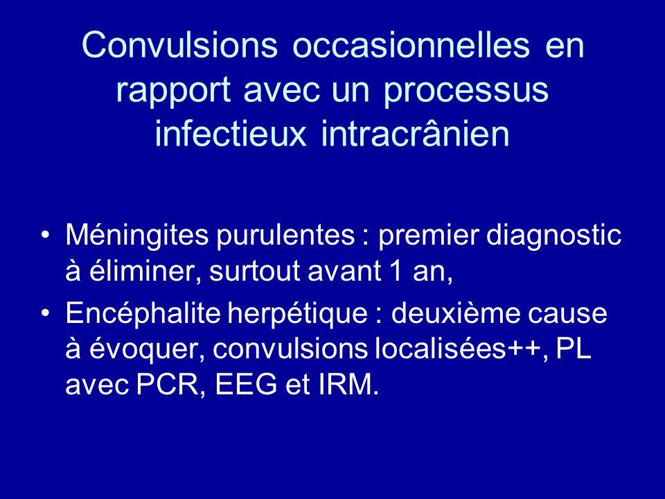Convulsions occasionnelles en rapport avec un processus infectieux intracrânien Méningites purulentes : premier diagnostic à éliminer, surtout avant 1