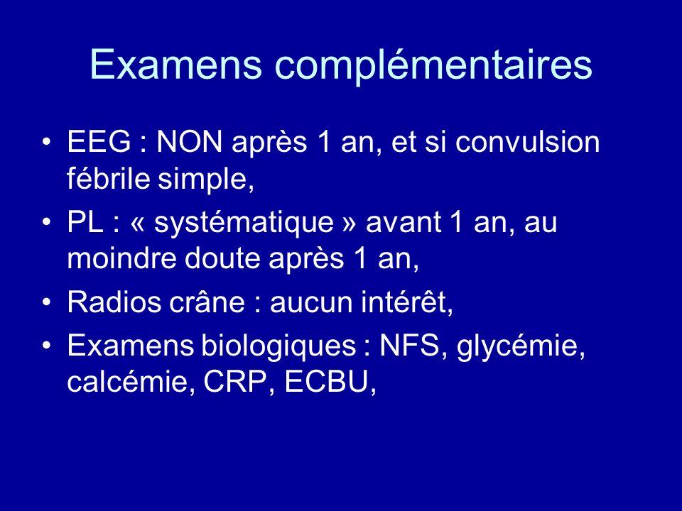 Examens complémentaires EEG : NON après 1 an, et si convulsion fébrile simple, PL : « systématique » avant 1 an, au moindre doute après 1 an, Radios c