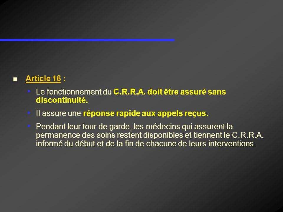 Article 16 : Le fonctionnement du C.R.R.A. doit être assuré sans discontinuité. Il assure une réponse rapide aux appels reçus. Pendant leur tour de ga
