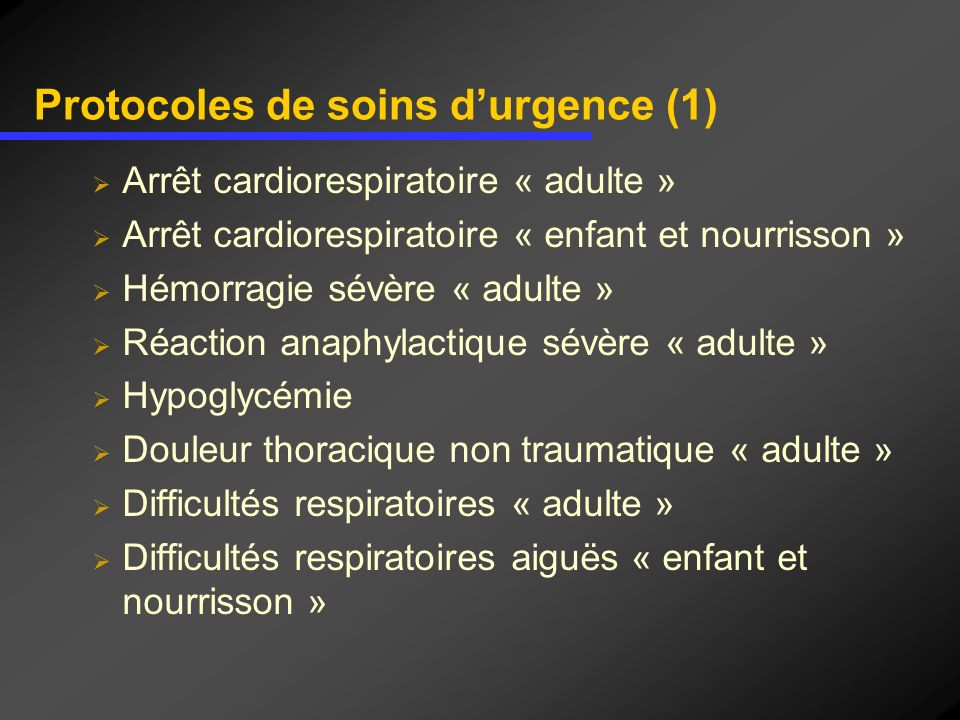 Protocoles de soins durgence (1) Arrêt cardiorespiratoire « adulte » Arrêt cardiorespiratoire « enfant et nourrisson » Hémorragie sévère « adulte » Ré