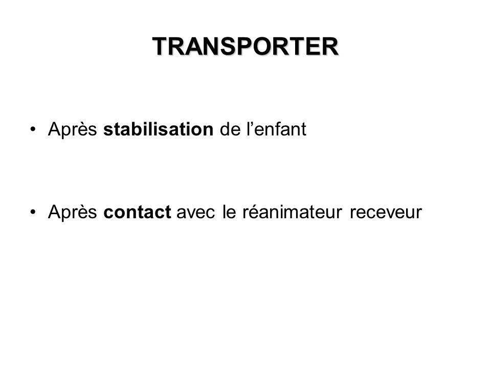 TRANSPORTER Après stabilisation de lenfant Après contact avec le réanimateur receveur