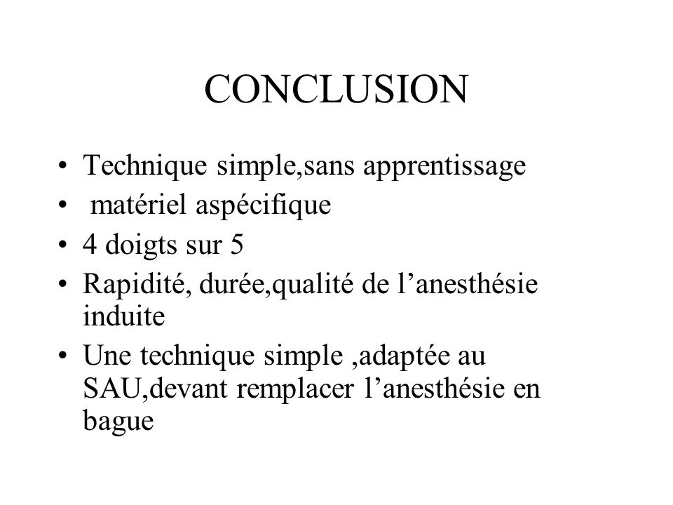 CONCLUSION Technique simple,sans apprentissage matériel aspécifique 4 doigts sur 5 Rapidité, durée,qualité de lanesthésie induite Une technique simple