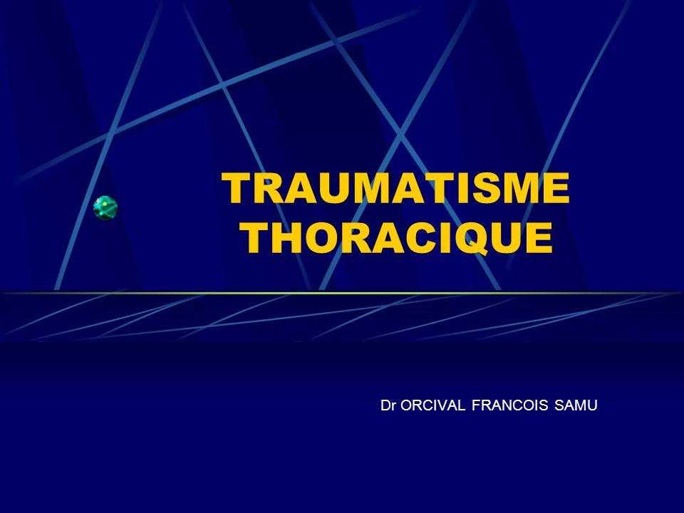 TRAUMATISME THORACIQUE Dr ORCIVAL FRANCOIS SAMU