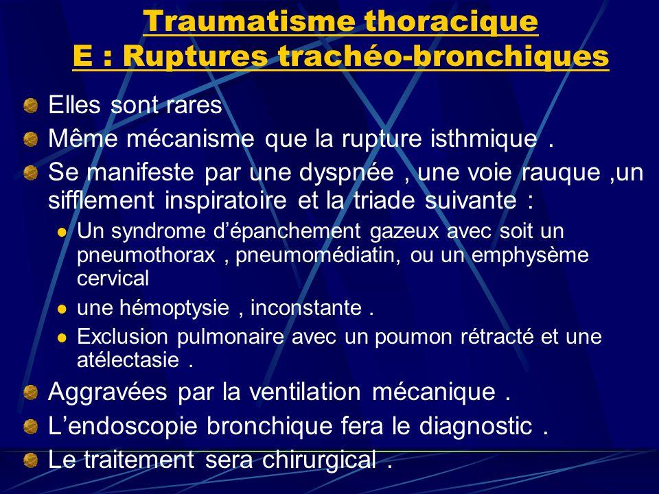 Traumatisme thoracique E : Ruptures trachéo-bronchiques Elles sont rares Même mécanisme que la rupture isthmique.