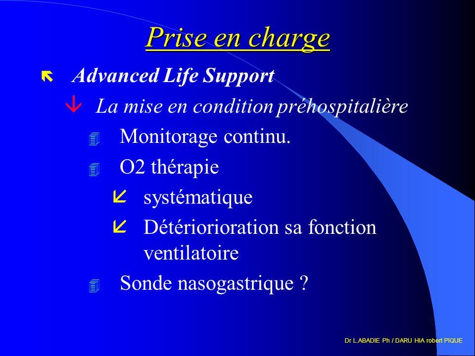 Dr L.ABADIE Ph / DARU HIA robert PIQUE Prise en charge ë Advanced Life Support âLa mise en condition préhospitalière Monitorage continu. 4 O2 thérapie