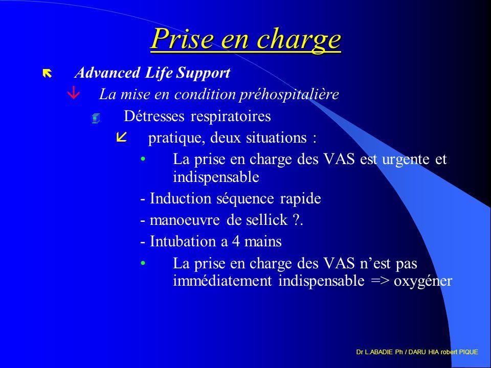 Dr L.ABADIE Ph / DARU HIA robert PIQUE Prise en charge ë Advanced Life Support âLa mise en condition préhospitalière 4 Détresses respiratoires åpratiq