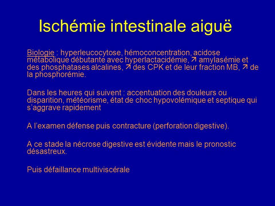 Ischémie intestinale aiguë Signes cliniques pouvant faire évoquer une IIA, dès le stade précoce de lischémie Pauvreté de lexamen clinique contraste av