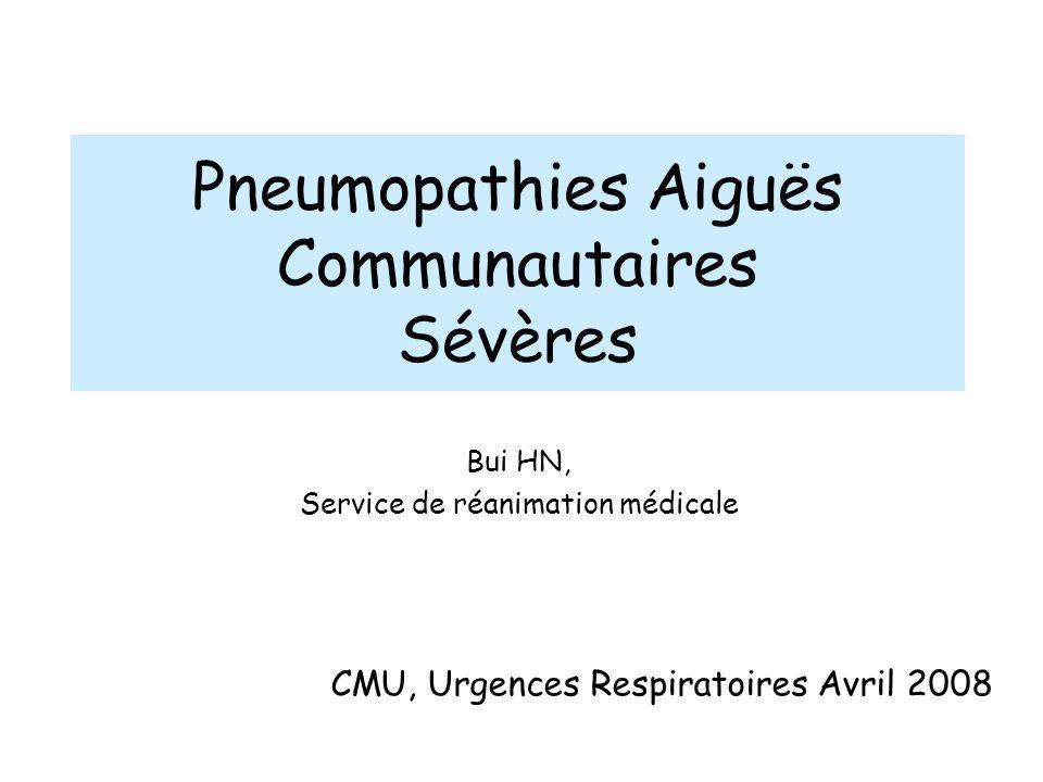 Pneumopathies Aiguës Communautaires Sévères Bui HN, Service de réanimation médicale CMU, Urgences Respiratoires Avril 2008