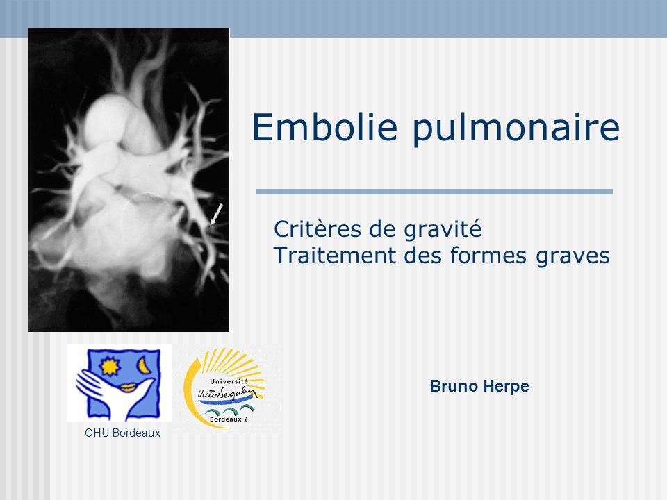 Embolie pulmonaire Critères de gravité Traitement des formes graves CHU Bordeaux Bruno Herpe