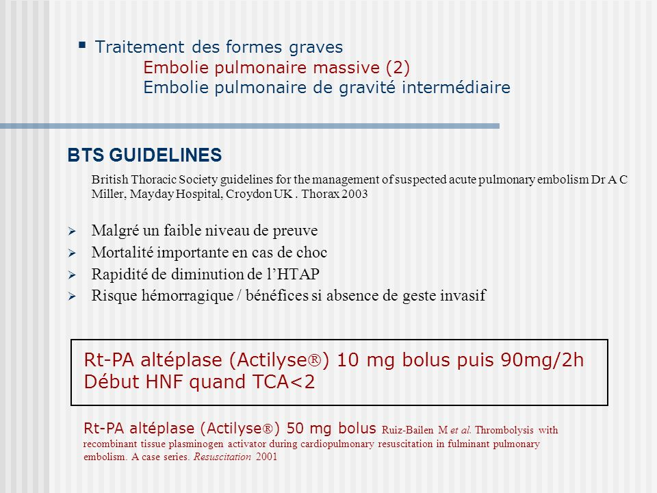 Traitement des formes graves Embolie pulmonaire massive (2) Embolie pulmonaire de gravité intermédiaire BTS GUIDELINES British Thoracic Society guidel