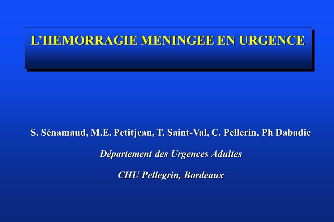 LHEMORRAGIE MENINGEE EN URGENCE S. Sénamaud, M.E. Petitjean, T. Saint-Val, C. Pellerin, Ph Dabadie Département des Urgences Adultes CHU Pellegrin, Bor