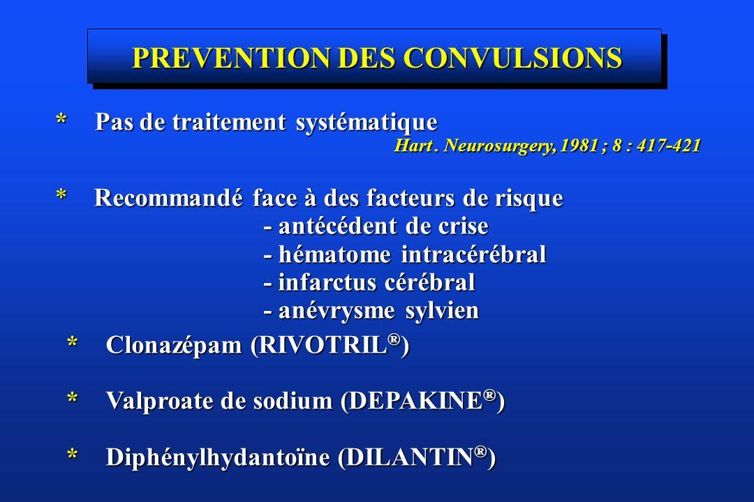PREVENTION DES CONVULSIONS * Pas de traitement systématique Hart. Neurosurgery, 1981 ; 8 : 417-421 Hart. Neurosurgery, 1981 ; 8 : 417-421 * Recommandé
