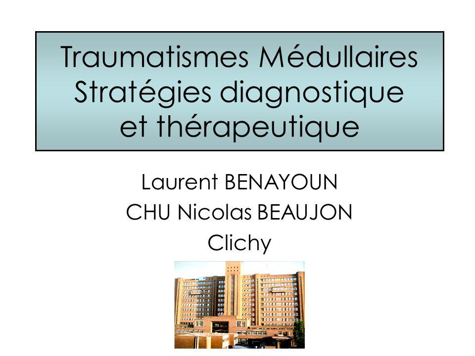Traumatismes Médullaires Stratégies diagnostique et thérapeutique Laurent BENAYOUN CHU Nicolas BEAUJON Clichy