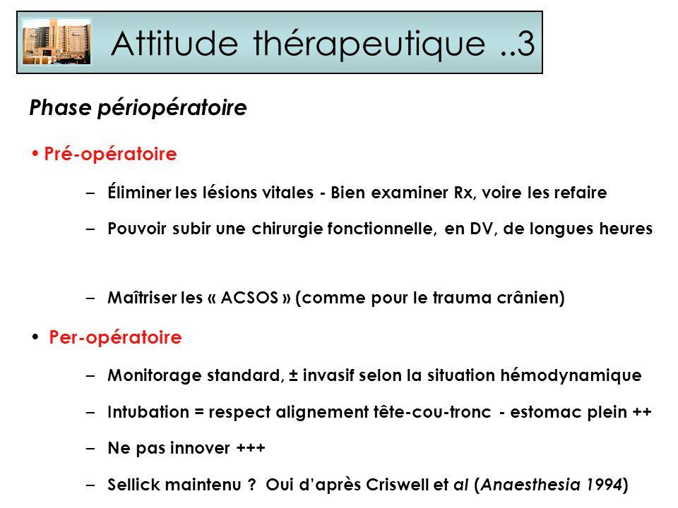 Attitude thérapeutique..3 Pré-opératoire – Éliminer les lésions vitales - Bien examiner Rx, voire les refaire – Pouvoir subir une chirurgie fonctionne