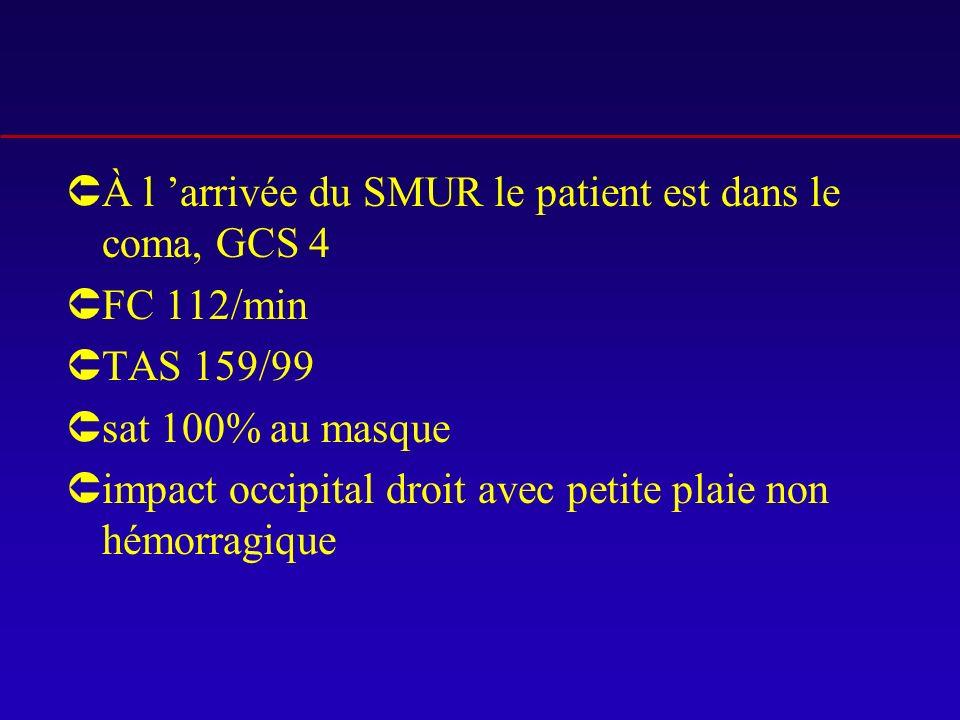 ÛÀ l arrivée du SMUR le patient est dans le coma, GCS 4 ÛFC 112/min ÛTAS 159/99 Ûsat 100% au masque Ûimpact occipital droit avec petite plaie non hémorragique