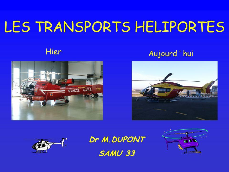 LES TRANSPORTS HELIPORTES Dr M.DUPONT SAMU 33 Hier Aujourd hui