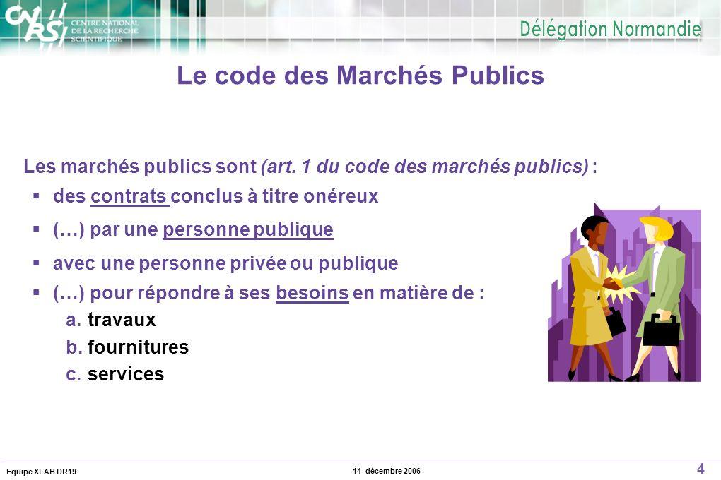 Equipe XLAB DR19 4 14 décembre 2006 Les marchés publics sont (art. 1 du code des marchés publics) : des contrats conclus à titre onéreux (…) par une p