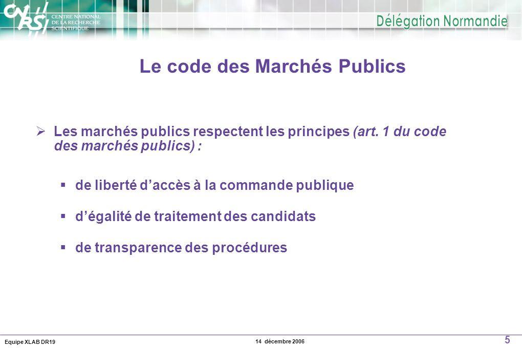 Equipe XLAB DR19 5 14 décembre 2006 Les marchés publics respectent les principes (art. 1 du code des marchés publics) : de liberté daccès à la command