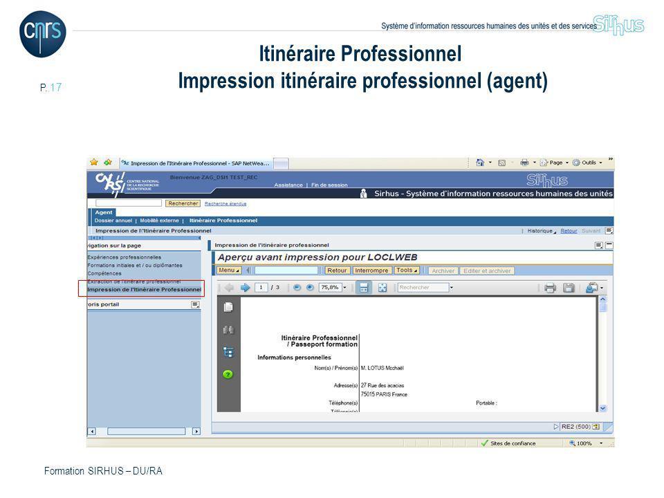 P. 17 Formation SIRHUS – DU/RA Itinéraire Professionnel Impression itinéraire professionnel (agent)