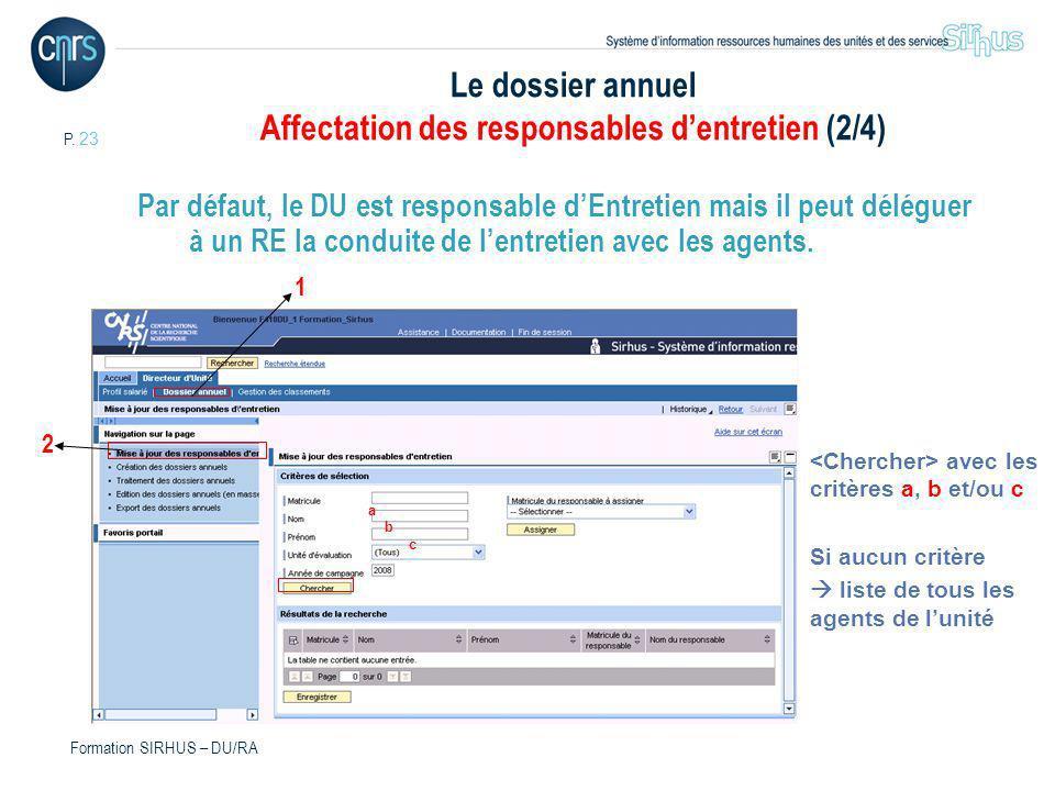 P. 23 Formation SIRHUS – DU/RA Le dossier annuel Affectation des responsables dentretien (2/4) Par défaut, le DU est responsable dEntretien mais il pe