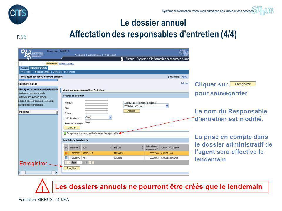 P. 25 Formation SIRHUS – DU/RA Cliquer sur pour sauvegarder Le nom du Responsable dentretien est modifié. La prise en compte dans le dossier administr