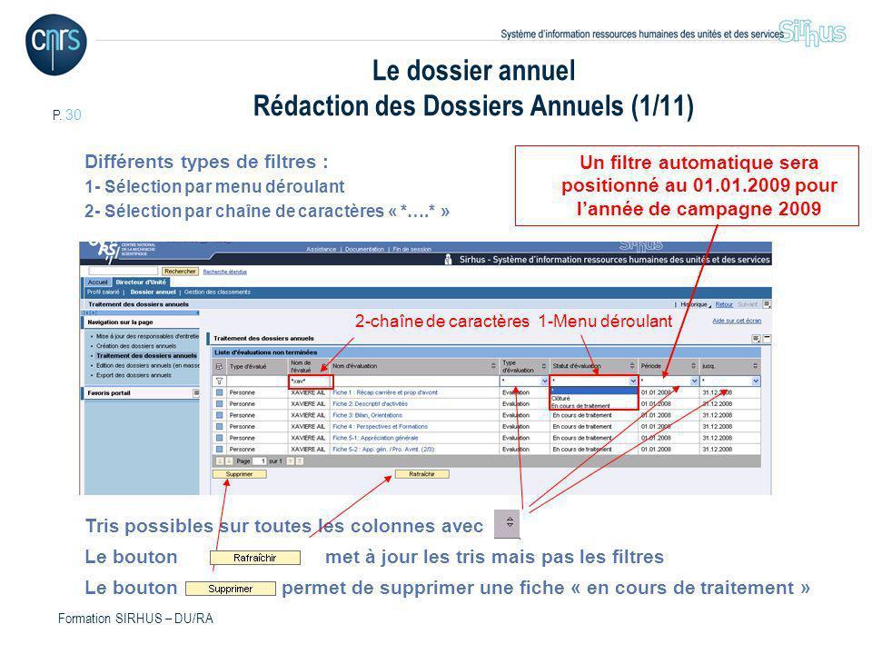 P. 30 Formation SIRHUS – DU/RA Le dossier annuel Rédaction des Dossiers Annuels (1/11) Différents types de filtres : 1- Sélection par menu déroulant 2