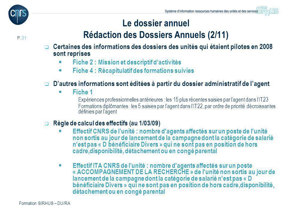 P. 31 Formation SIRHUS – DU/RA Le dossier annuel Rédaction des Dossiers Annuels (2/11) Certaines des informations des dossiers des unités qui étaient