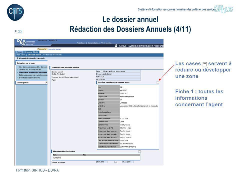 P. 33 Formation SIRHUS – DU/RA Le dossier annuel Rédaction des Dossiers Annuels (4/11) Les cases servent à réduire ou développer une zone Fiche 1 : to