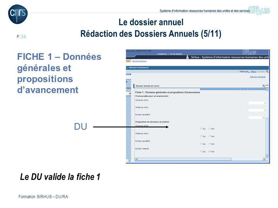 P. 34 Formation SIRHUS – DU/RA Le dossier annuel Rédaction des Dossiers Annuels (5/11) DU FICHE 1 – Données générales et propositions davancement Le D