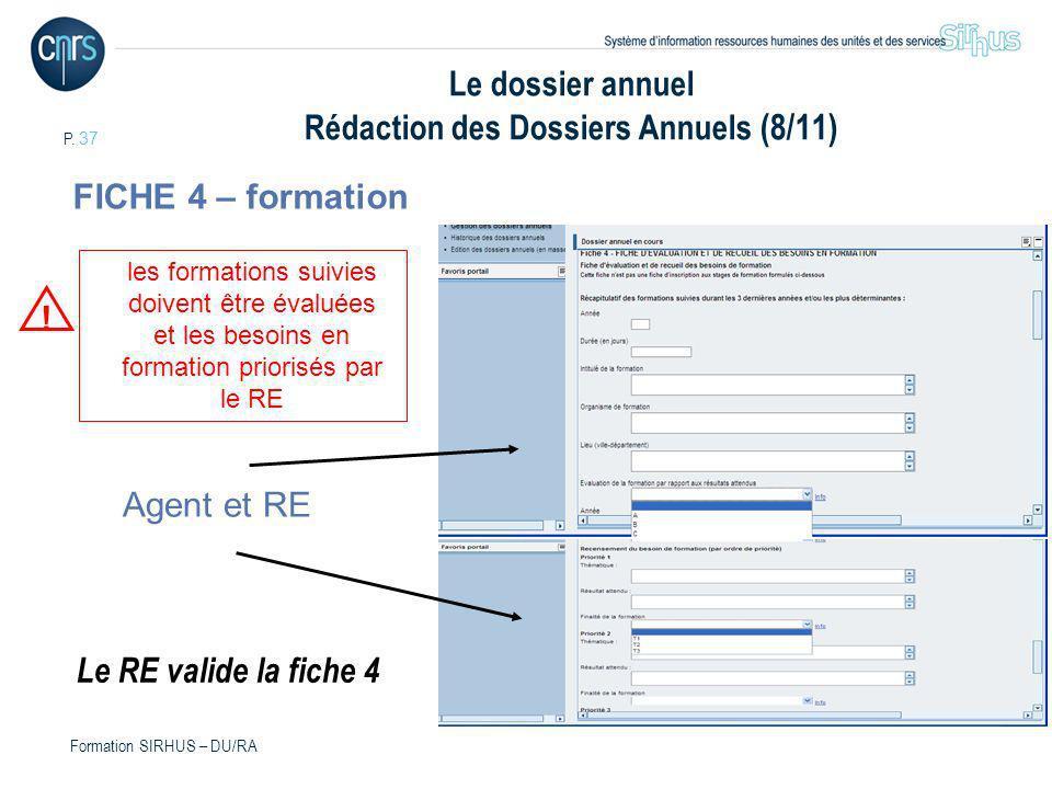 P. 37 Formation SIRHUS – DU/RA Le dossier annuel Rédaction des Dossiers Annuels (8/11) FICHE 4 – formation les formations suivies doivent être évaluée