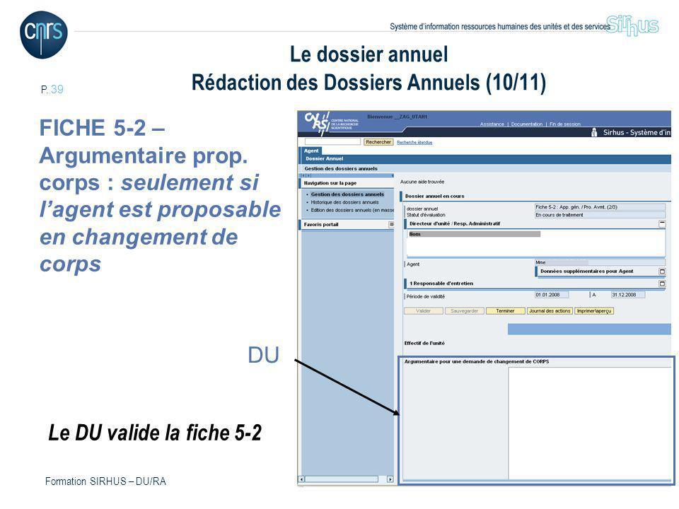P. 39 Formation SIRHUS – DU/RA Le dossier annuel Rédaction des Dossiers Annuels (10/11) FICHE 5-2 – Argumentaire prop. corps : seulement si lagent est