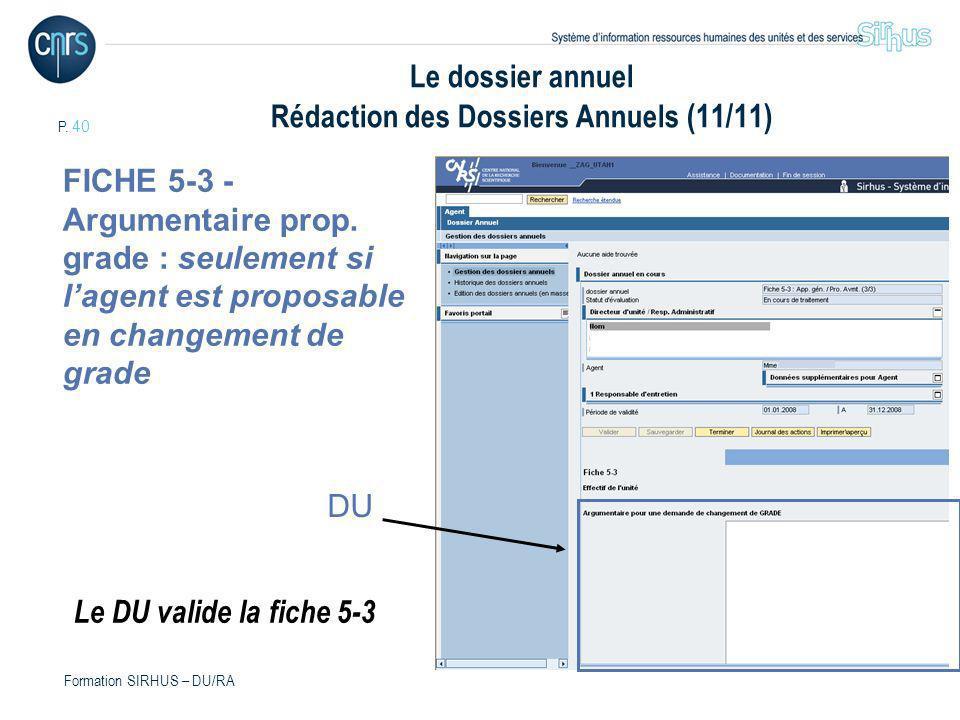 P. 40 Formation SIRHUS – DU/RA Le dossier annuel Rédaction des Dossiers Annuels (11/11) FICHE 5-3 - Argumentaire prop. grade : seulement si lagent est