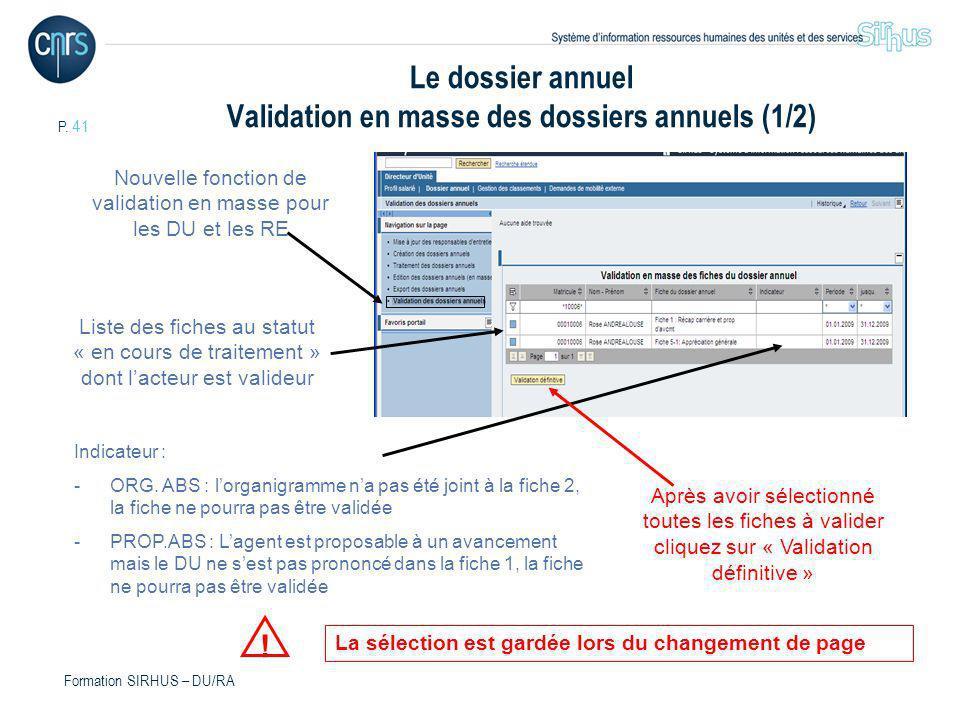 P. 41 Formation SIRHUS – DU/RA Le dossier annuel Validation en masse des dossiers annuels (1/2) Nouvelle fonction de validation en masse pour les DU e