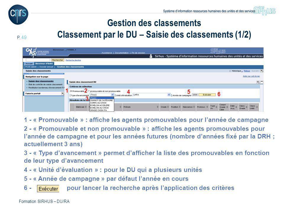 P. 49 Formation SIRHUS – DU/RA Gestion des classements Classement par le DU – Saisie des classements (1/2) 1 - « Promouvable » : affiche les agents pr