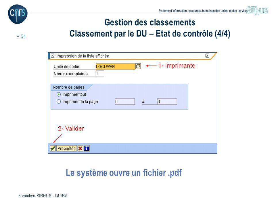 P. 54 Formation SIRHUS – DU/RA 1- imprimante 2- Valider Le système ouvre un fichier.pdf Gestion des classements Classement par le DU – Etat de contrôl