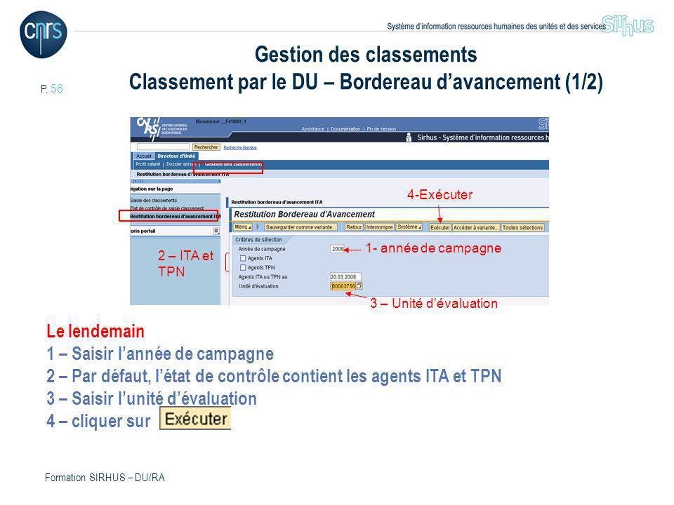 P. 56 Formation SIRHUS – DU/RA Gestion des classements Classement par le DU – Bordereau davancement (1/2) 1- année de campagne 3 – Unité dévaluation 4